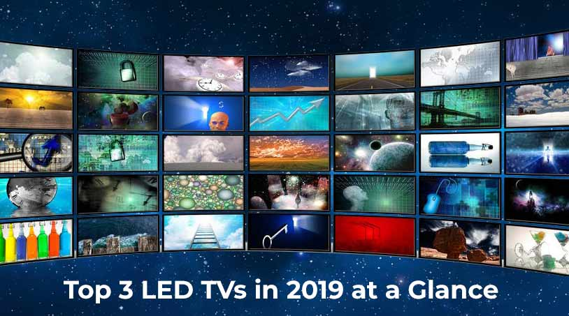 Top 3 LED TVs in 2019 at a Glance