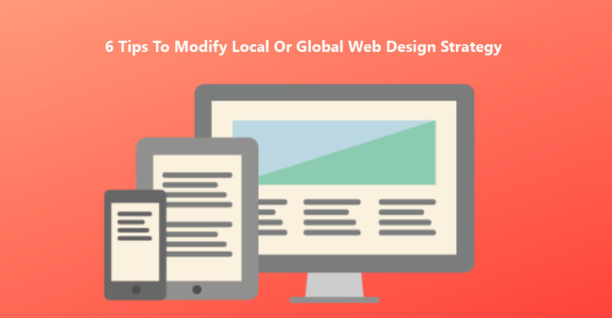 6 Tips To Modify Local Or Global Web Design Strategy