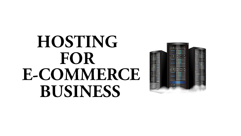 HOSTING FOR YOUR E-COMMERCE BUSINESS