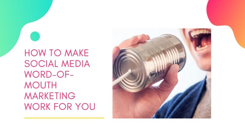 How To Make Social Media Word-Of-Mouth Marketing (WOMM) Work For You
