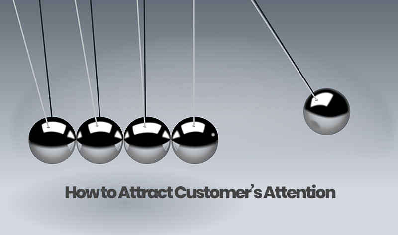 How to Attract Customer Attention?