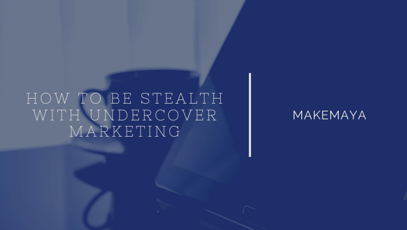 How to be stealth with undercover marketing?